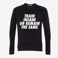 Train Insane Or Remain The Samev fleece crewneck sweatshirt