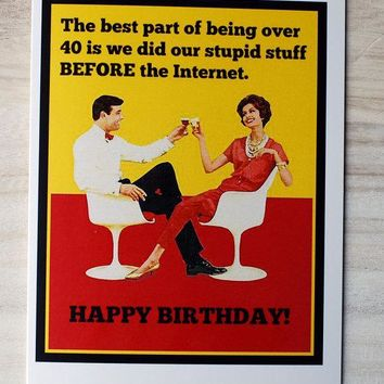 The Best Part Of Being Over 40 Is We Did Our Stupid Stuff Before The Internet Funny Vintage Style Happy Birthday Card FREE SHIPPING