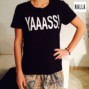 YAAASS Tshirt black Fashion funny slogan womens girls sassy cute geek
