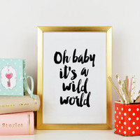 PRINTABLE Art, Oh Baby It's A Wild World,Inspirational Print,Gift For Him,Gift For Boyfriend,Motivational Poster,Typography Poster,Wall Art