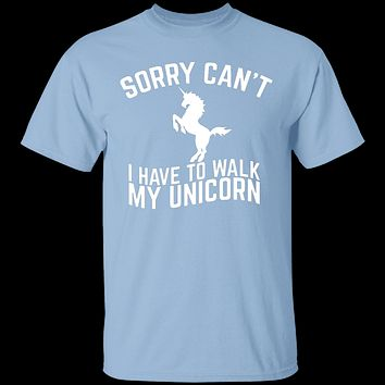 Sorry I Have To Walk My Unicorn T-Shirt