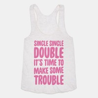 Single Single Double, It's Time To Make Some Trouble