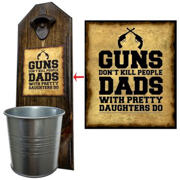 Dads with Pretty Daughters Bottle Opener and Cap Catcher, Wall Mounted