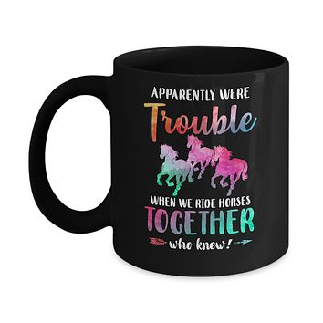 Apparently We're Trouble When We Ride Horses Together Mug