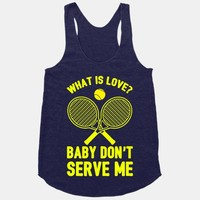 What Is Love? Baby Don't Serve Me
