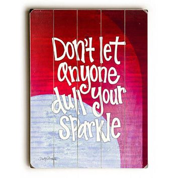 Don't Dull Your Sparkle by Artist Misty Diller Wood Sign