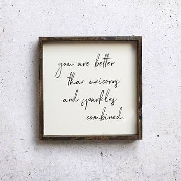 You are Better Than Unicorns And Sparkles Combined Wood Sign