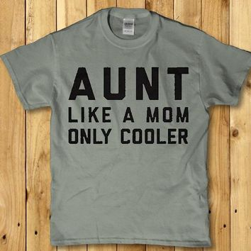 Aunt like a mom only cooler adult Women's t-shirt