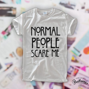 Normal People Scare Me t-shirt top unisex by Positeeve