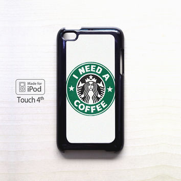 starbucks i need a coffee prints for Ipod 4/Ipod 5 apple case