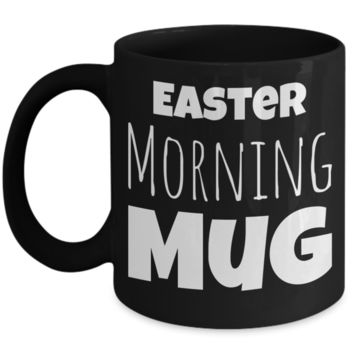 Easter Morning Mug Black Coffee Cup For Holidays 2017 2018 Gifts For Him Her Family Grandparent Grandma Granddad Wive Husband Couples Fun Coffee Cups Funny Sayings Mugs Affordable