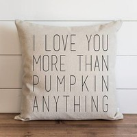 I Love You More Than Pumpkin Anything 20 x 20 Pillow Cover