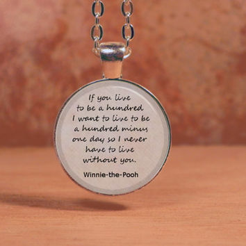 """Winnie the Pooh """"If you live to be a hundred...."""" Text  Pendant Necklace Inspiration Jewelry"""