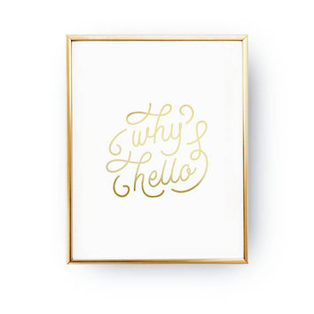 Why Hello Print, Typography Print, Hello Art, Office Decor, Hello Sign, Minimalist Print, Real Gold Foil Print, Home Decor, Hand Lettering
