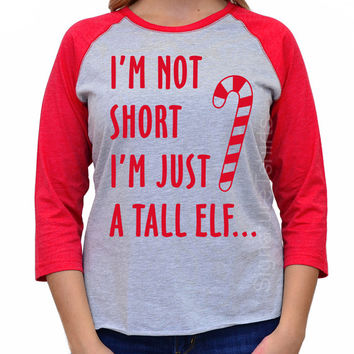 I'm not short I'm just TALL ELF t-shirt. Tall Elf raglan. Elf t-shirt. Ugly Christmas Sweater 3/4 sleeve tee shirt Funny 2015 Christmas