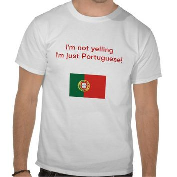 """I'm not yelling I'm just Portuguese!"" T-shirt from Zazzle.com"
