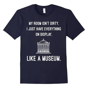 Room Isn't Dirty Just have Everything on Display T-Shirt