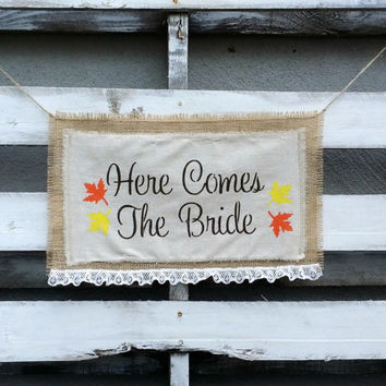 Here Comes the Bride Fall Burlap Banner, Fall Rustic Wedding Decor, Fall Burlap Wedding Sign, Flower Girl Sign