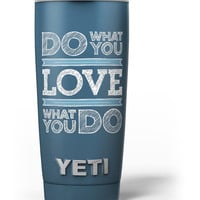 Do What You Love What You Do Yeti Rambler Skin Kit