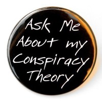 Ask Me About My Conspiracy Theory - Button Pinback Badge 1 1/2 inch