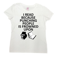Funny Reading T Shirt Geek Gifts For Readers Bookworm TShirt Nerd Clothing Book Lover I Read Because Punching People Mens Ladies Tee - SA701
