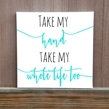 Take My Hand, Take My Whole Life Too Canvas, 12x12, Lyrics Canvas, Wedding Gift, Anniversary Gift, Wedding Decor, First Dance