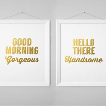 Good Morning Gorgeous. Hello There Handsome Wall Print - Set of 2 Faux Gold Prints - 5x7, 8x10, 11x14 -  Wall Decor, Poster, White