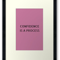 'Confidence is a Process' Framed Print by IdeasForArtists