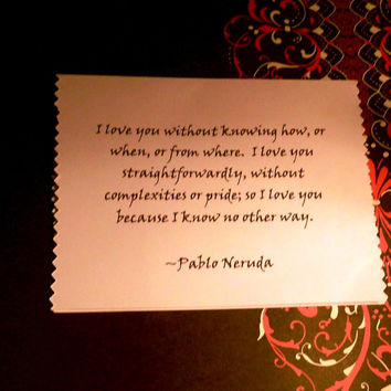 Romantic Valentine, Love Card, Pablo Neruda, I love you without knowing how, Valentine, anniversary, gift, poem, quote, sweet
