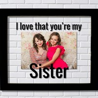 Sister Frame - I love that you're my Sister - Floating Photo Picture - Gift from Sister Siblings