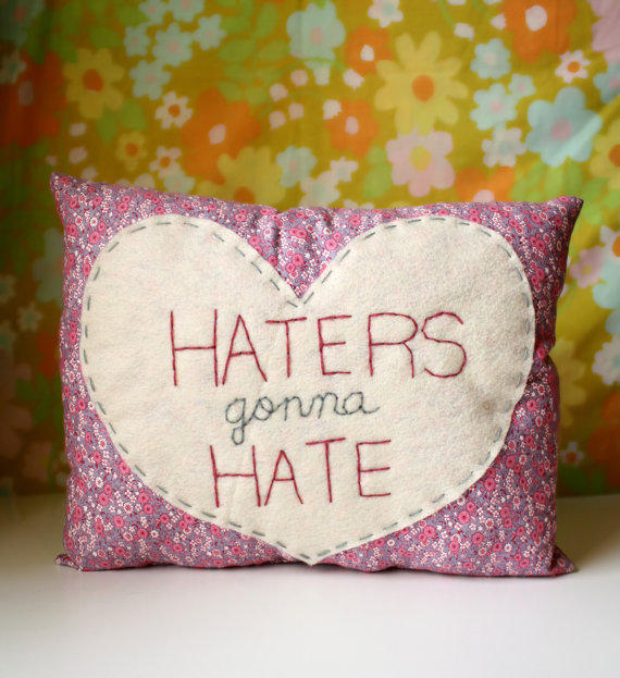 """$27.00 Humorous Heart Pillow """"Haters gonna Hate"""" by ohhoneychild on Etsy"""