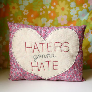 "$27.00 Humorous Heart Pillow ""Haters gonna Hate"" by ohhoneychild on Etsy"