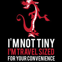 mushu.. funny mulan quote.. i'm not tiny i'm travel sized