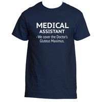 """Medical Assistant - We cove the Doctor's Gluteus Maximus"" Funny T-Shirt"