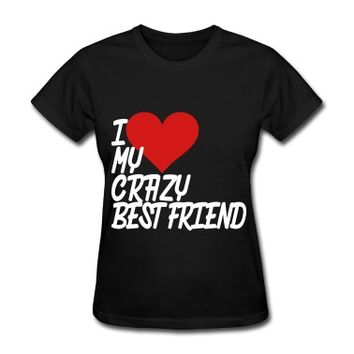 I Love My Crazy Best Friend T-Shirt