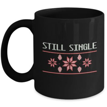 Still Single Ugly Holiday Sweater Coffee Mug For Single Women - Funny Ex Girlfriend Boyfriend Wife Husband Gift For Christmas 2018 2019