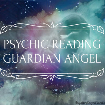 Guardian Angel Reading, Psychic Reading, Angel Card Reading, Connect to your Guardian Angel, accurate and in-depth, video or email