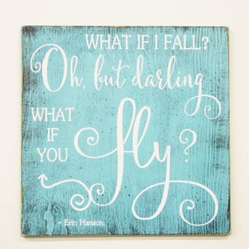 Wood Sign What If I Fall Oh But Darling What If You Fly Erin Hanson Quote Inspirational Wall Decor Shabby Chic Decor Wall Hanging