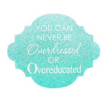 You Can Never Be Overdressed or Overeducated Glitter Wall Plaque