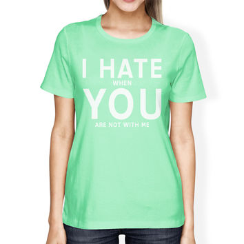 I Hate You Women's Mint T-shirt Cute Valentine's Gifts For Her