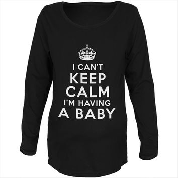 I Can't Keep Calm Having Baby Black Maternity Soft Long Sleeve T-Shirt