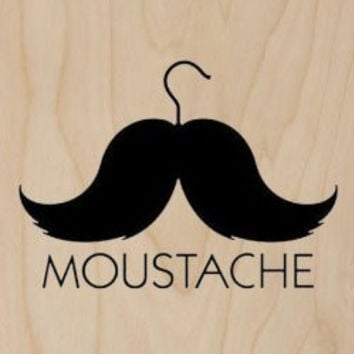 'MOUSTACHE' Clothes Hanger Humor - Plywood Wood Print Poster Wall Art