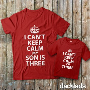 I Can't Keep Calm My Son Is Three and I Can't Keep Calm I'm Three Matching Father Son Shirts