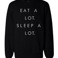 Eat a Lot Sleep a Lot Pullover Sweater - Unisex Graphic Sweatshirts