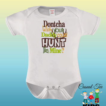 EMBROIDERED Dontcha Wish Your Daddy Could Hunt Like Mine Funny Hunting Baby Bodysuit or Toddler Tshirt