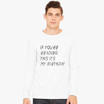 if youre reading this its my birthday Long Sleeve T-shirt | Customon.com