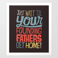 Just wait 'til your founding fathers get home! Art Print by Chris Piascik