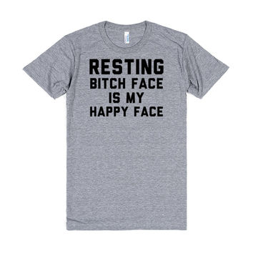 Resting Bitch Face Is My Happy Face