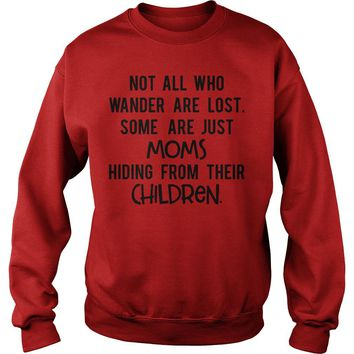 Not all who wander are lost some are just Moms hiding from their Children Sweatshirt Unisex
