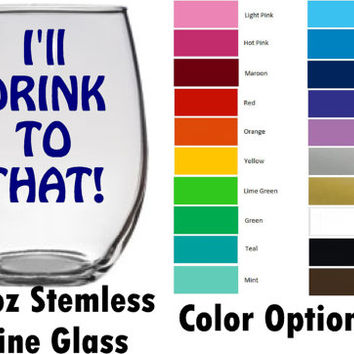I'll drink to that! funny wine glass  - 20 oz stemmed or 21 oz stemless Large Wine Glass -Wine Glass gift for her birthday wine lover gift
